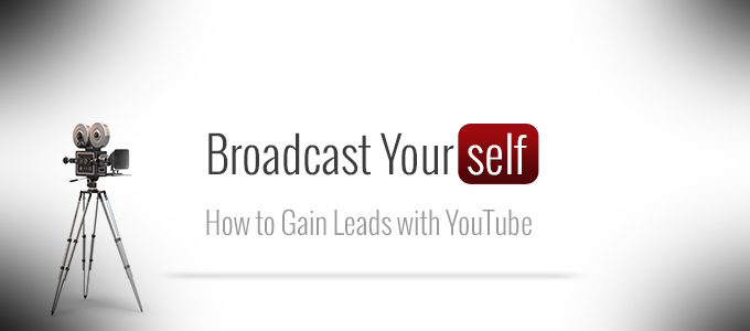 Broadcast Yourself: How to Gain Leads with YouTube