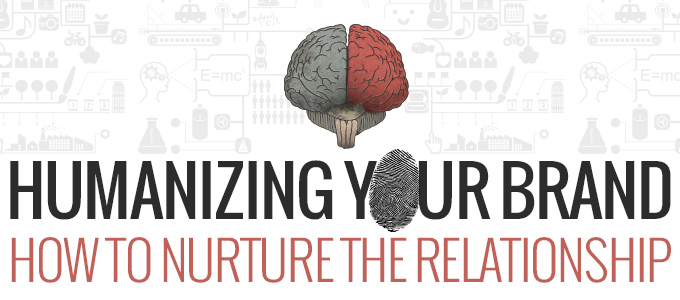 Humanizing Your Brand How to Nurture the Relationship