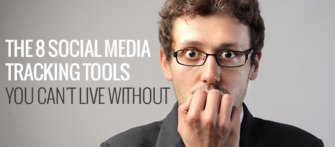 The 8 Social Media Tracking Tools You Can%27t Live Without