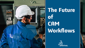 The Furutre of CAM Workflows