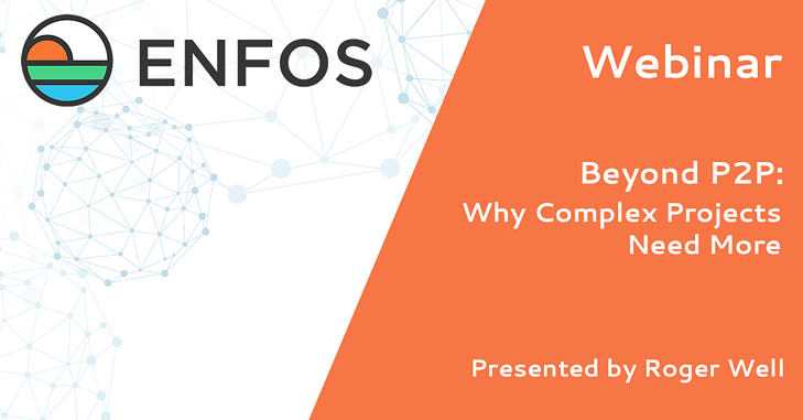 ENFOS Webinar -  Beyond P2P: Why Complex Projects Need More
