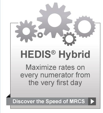 HEDIS® Hybrid. Maximize rates on every numerator from the very first day