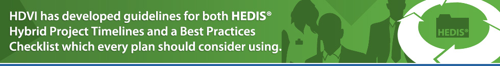 HDVI has developed guidelines for both HEDIS® Hybrid Project Timelines and a Best Practices Checklist which every plan should consider using.