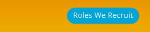 Roles we recruit