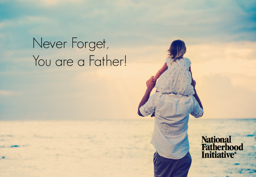 never_forget_you_are_a_father national fatherhood initiative
