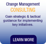 Change Management Consulting.  Gain strategic and tactical guidance for implementing key initiatives.