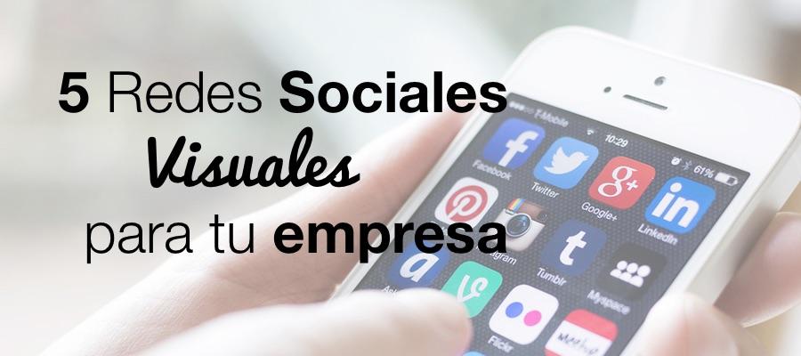 5 Redes Sociales Visuales 5 redes sociales visuales para que tu empresa siga creciendo