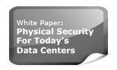 White Paper: Physical Security for Today's Data Centers