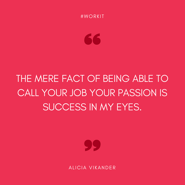 """The mere fact of being able to call your job your passion is success in my eyes."" - Alicia Vikander"