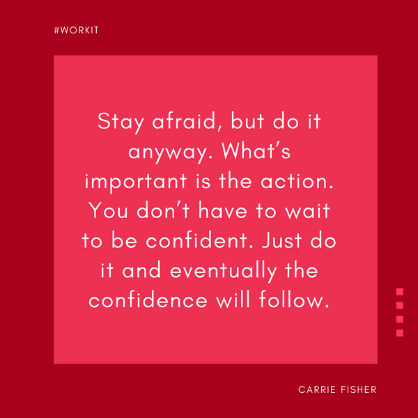 """Stay afraid, but do it anyway. What's important is the action. You don't have to just wait to be confident. Just do it and eventually the confidence will follow."" - Carrie Fisher"