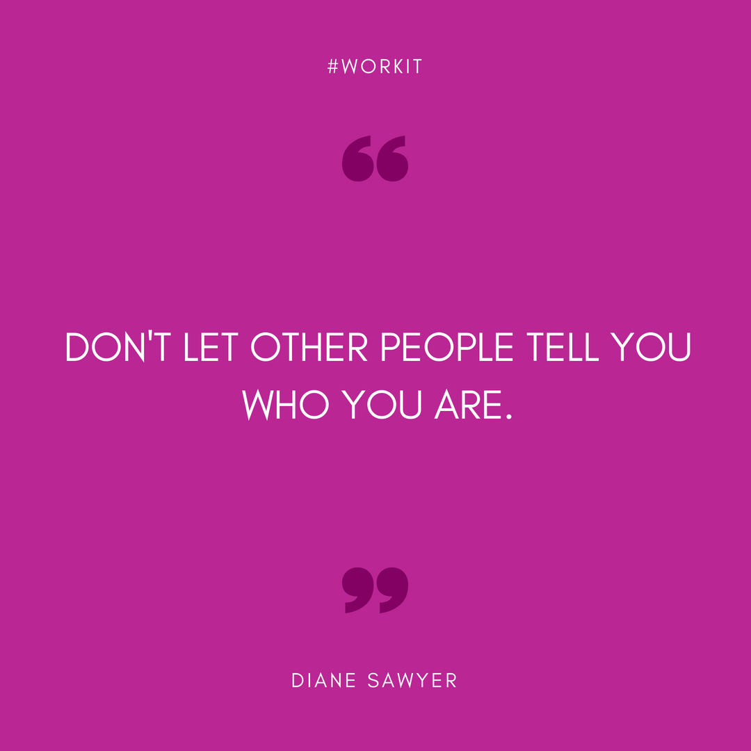 """Don't let other people tell you who you are."" - Diane Sawyer"