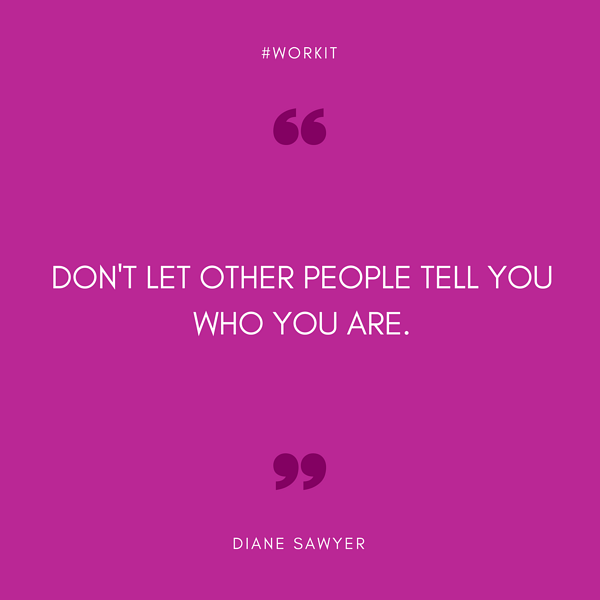 """""""Don't let other people tell you who you are."""" - Diane Sawyer"""
