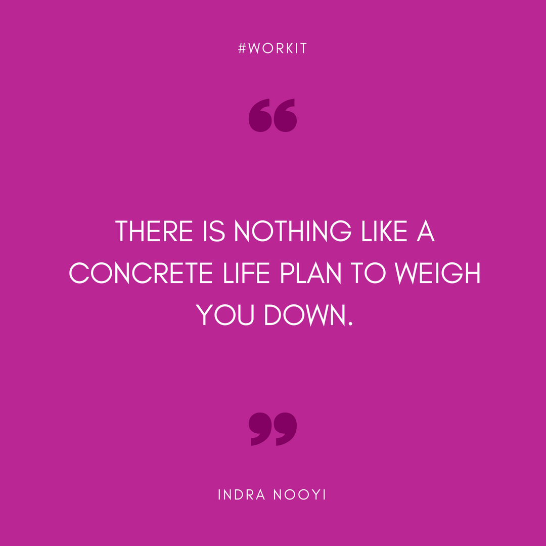 """There is nothing like a concrete life plan to weigh you down."" - Indra Nooyi"