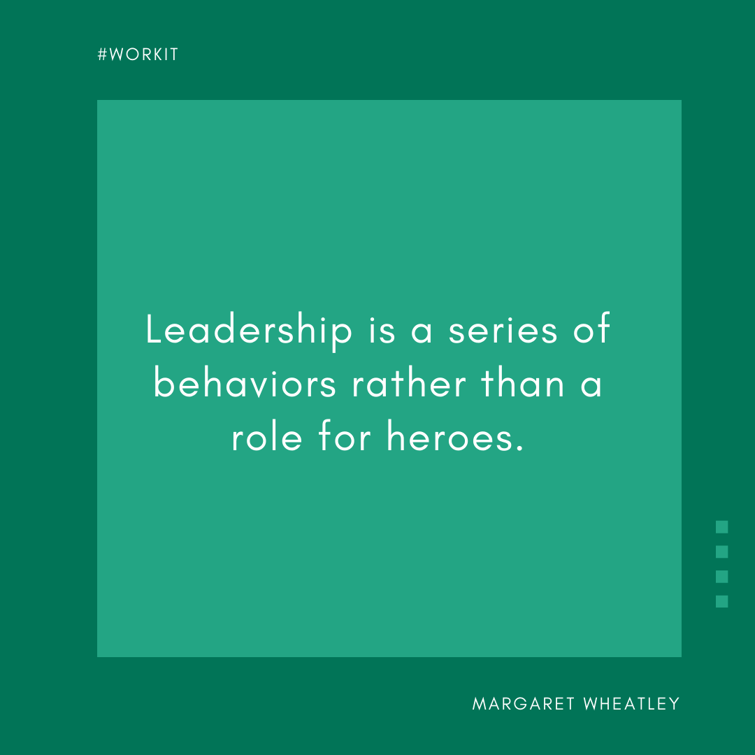 """""""Leadership is a series of behaviors rather than a role for heroes."""" - Margaret Wheatley"""