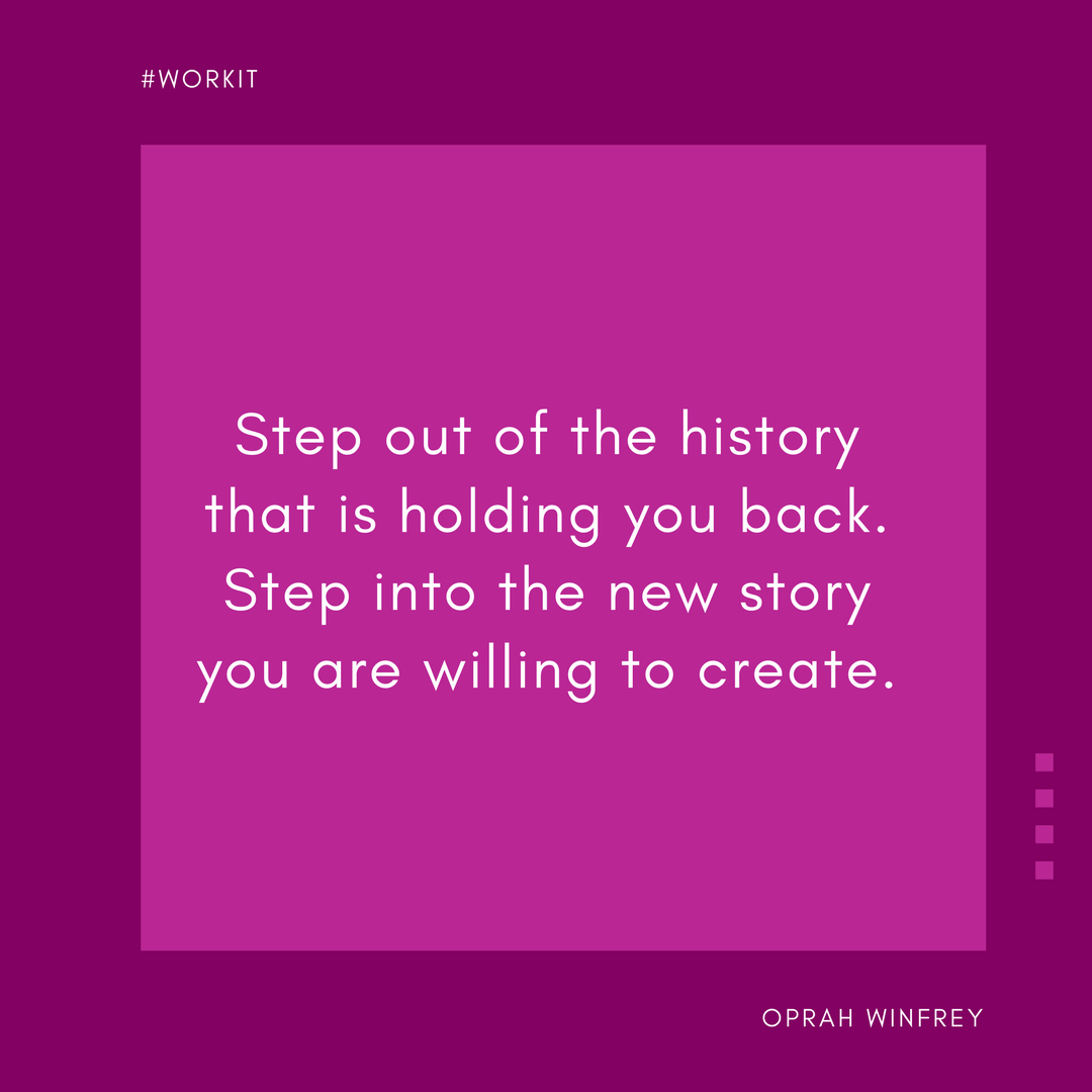 """Step out of the history that is holding you back. Step into the new story you are willing to create."" - Oprah"