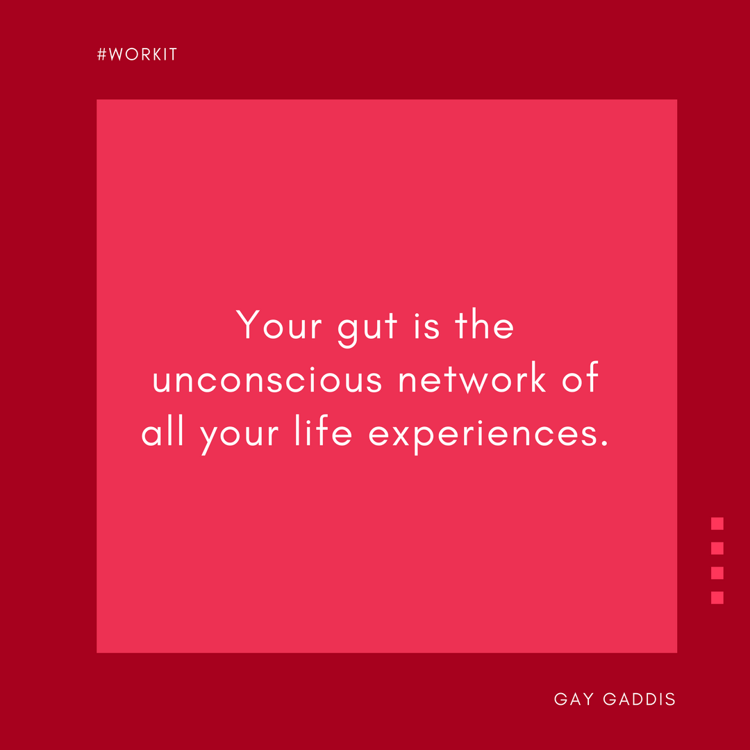 Your gut is the unconscious network of all your life experiences.