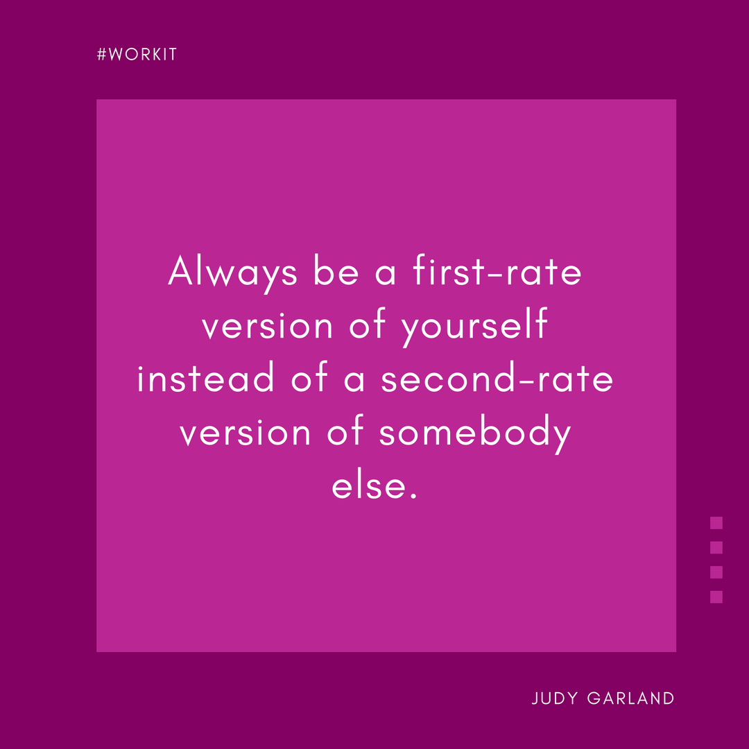 """""""Always be a first-rate version of yourself instead of a second-rate version of somebody else."""" - Judy Garland"""