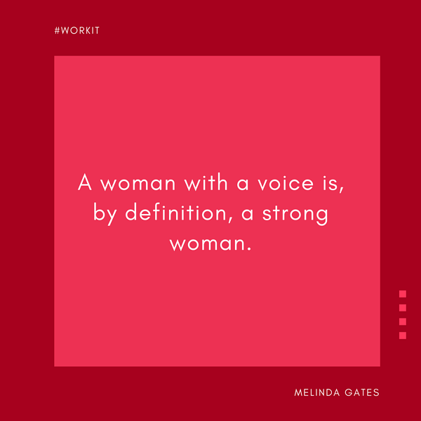 """A woman with a voice is, by definition, a strong woman."" - Melinda Gates"