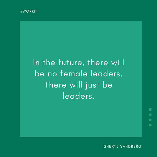 In the future, there will be no female leaders. There will just be leaders. - Sheryl Sandberg