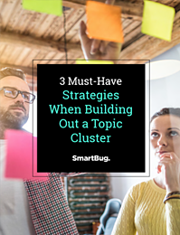 3 Must-Have Strategies When Building Out a Topic Cluster