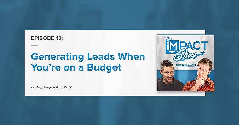 """""""Generating Leads Online When You're on a Budget:"""" The IMPACT Show Ep.13 [Show Notes]"""