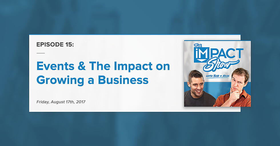 """""""Events & Their Impact on Growing a Business:"""" The IMPACT Show Ep.15 [Show Notes]"""