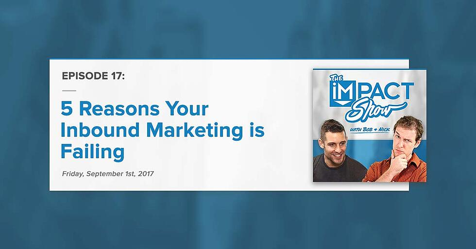 """5 Reasons Your Inbound Marketing is Failing:"" The IMPACT Show Ep.17 [Show Notes]"