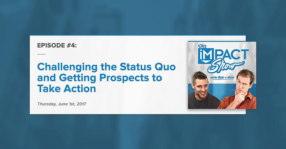 Getting Prospects to Take Action: The IMPACT Show Ep.4 [Show Notes]