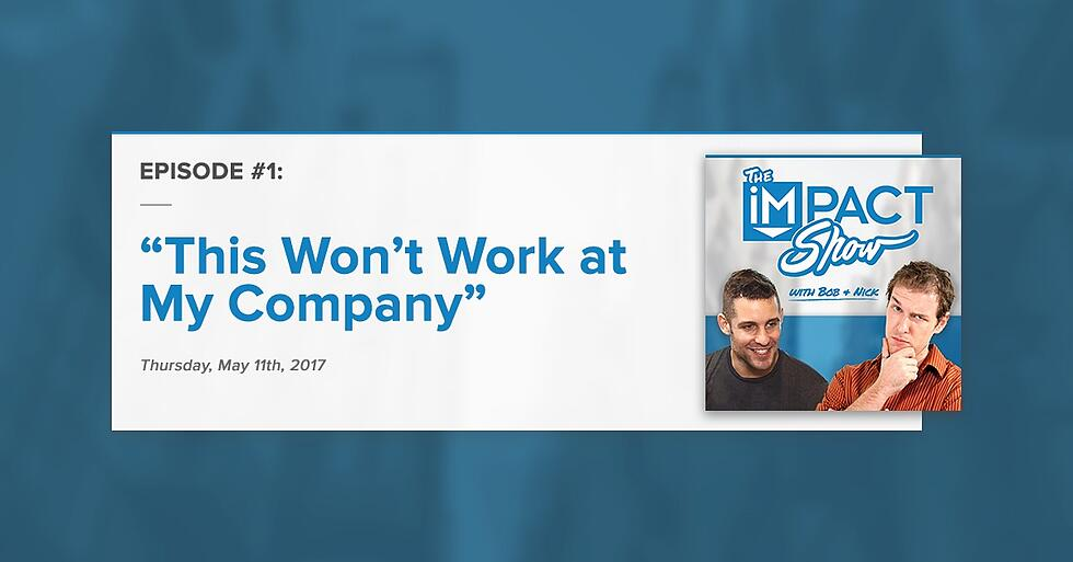 """""""This Won't Work at My Company:"""" The IMPACT Show Ep.1 [Show Notes]"""
