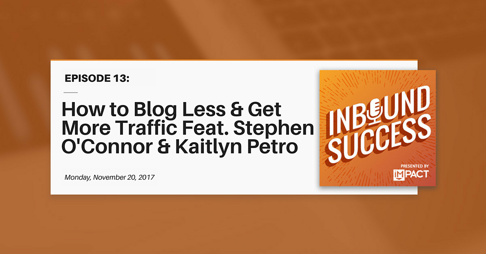 """Blog Less & Get More Traffic ft. Stephen O'Connor & Kaitlyn Petro"" (Inbound Success Ep. 13)"