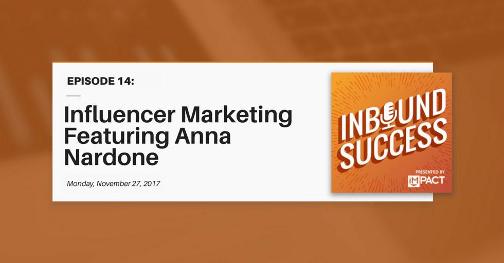 """Influencer Marketing ft. Anna Nardone"" (Inbound Success Ep. 14)"