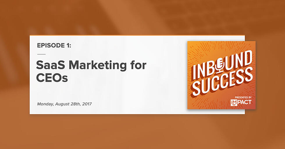 """""""SaaS Marketing for CEOs:"""" (Inbound Success Podcast Ep. 1)"""