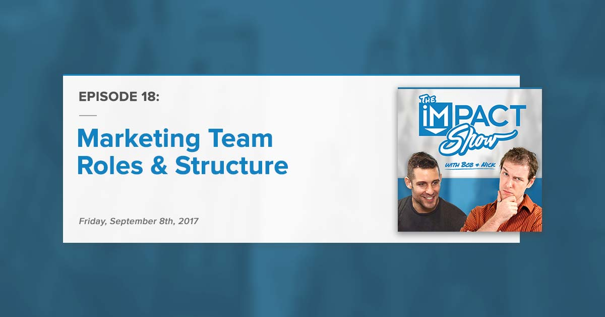 """""""Marketing Team Roles & Structure:"""" The IMPACT Show Ep.18 [Show Notes]"""