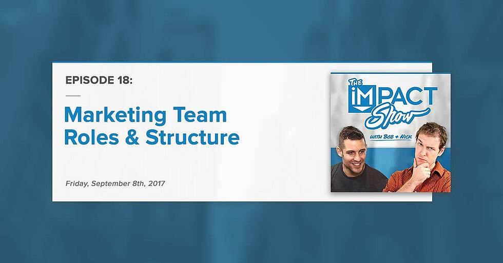 """Marketing Team Roles & Structure:"" The IMPACT Show Ep.18 [Show Notes]"