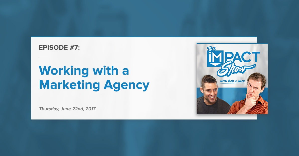 Working with a Marketing Agency: The IMPACT Show Ep.7 [Show Notes]