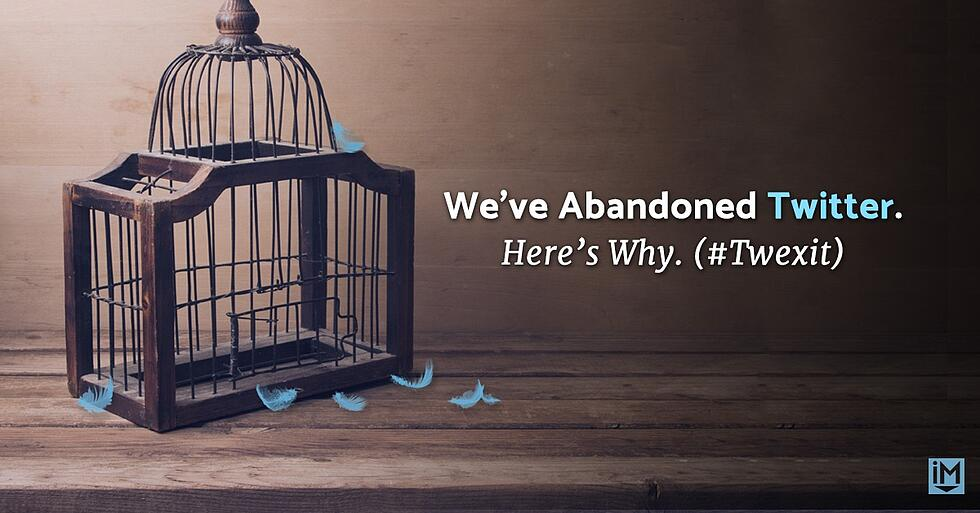 We Abandoned Twitter. Here's Why. (#Twexit)