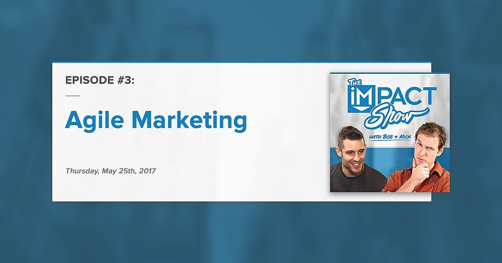 Agile Marketing: The IMPACT Show Ep.3 [Show Notes]