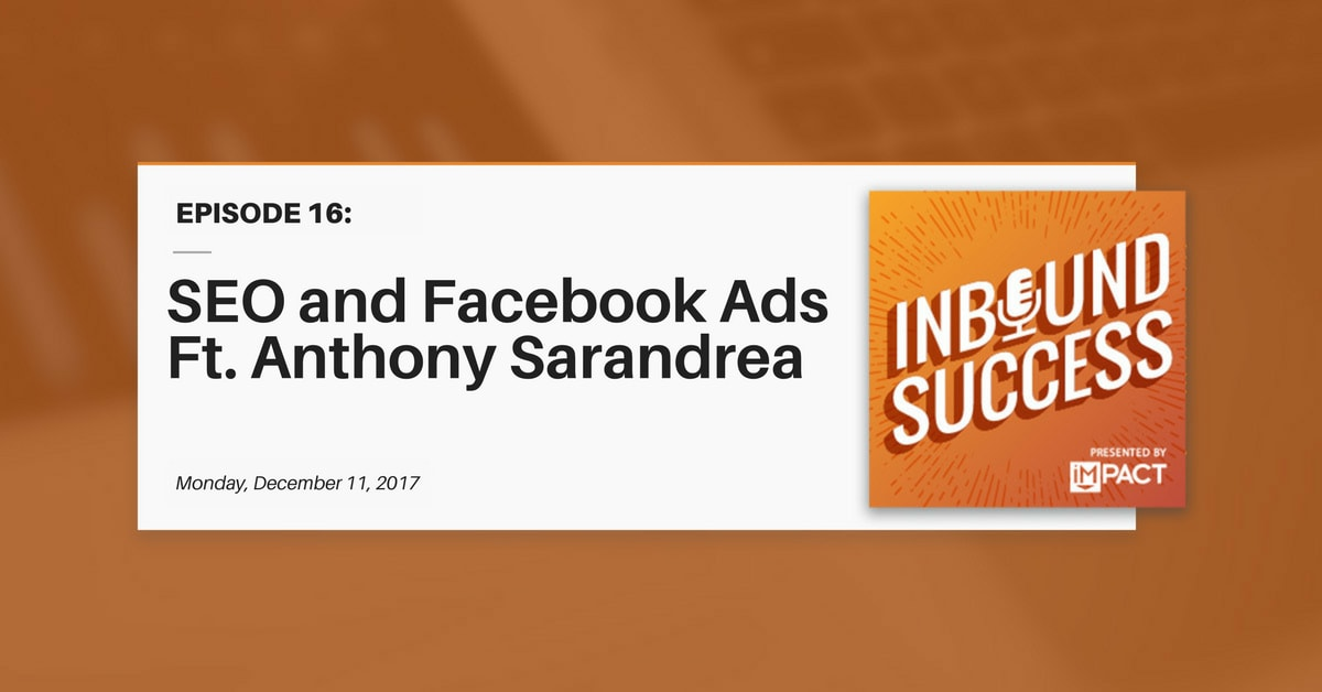 """SEO & Facebook Ads ft. Anthony Sarandrea"" (Inbound Success Ep. 16)"