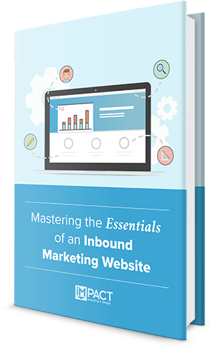 IMPACT Branding and Design - Inbound Marketing Agency - Master the Essentials of an Inbound Marketing Website