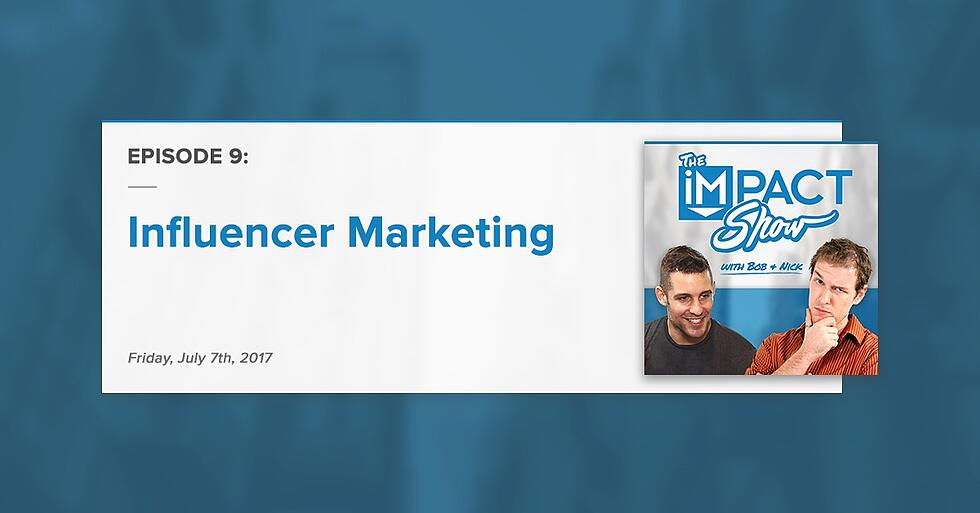 """Influencer Marketing:"" The IMPACT Show Ep.9 [Show Notes]"