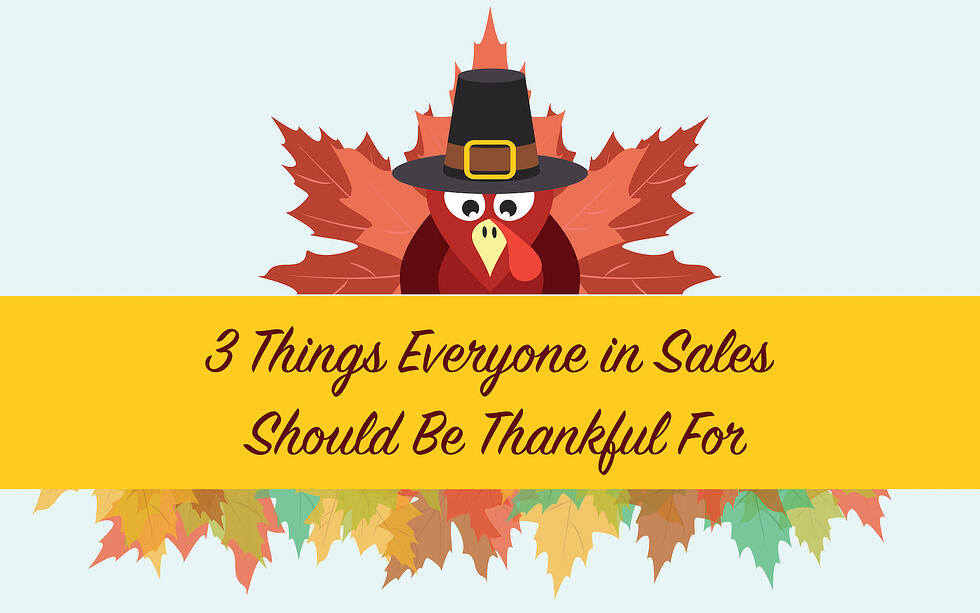 3 Things Everyone in Sales Should Be Thankful For