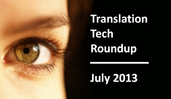 Translation Tech Roundup – July 2013
