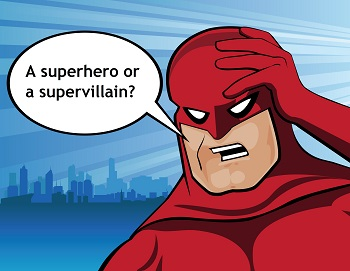 A superhero or a supervillain?