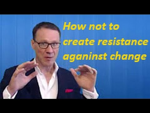 Why common management practices create resistance to change
