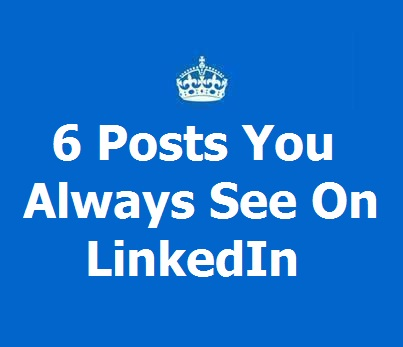 6 posts you always see on linkedin