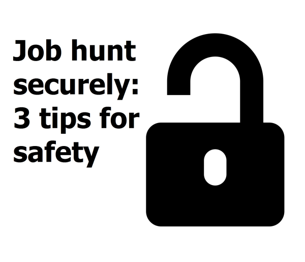 Job hunt securely: 3 tips for safety