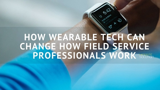 HOW_WEARABLE_TECH_CAN_CHANGE_HOW_FIELD_SERVICE_PROFESSIONALS_WORK.jpg