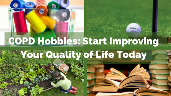 COPD Hobbies- Start Improving Your Quality of Life Today.png