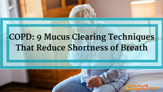 9 Mucus Clearing Techniques for COPD Patients