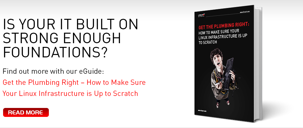 Is your IT built on strong enough foundations? Find out more ith our eGuide: Get the Plumbing Right - How to Make Sure Your Linux Infrastructure is Up to Scratch